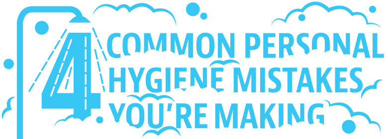 4 common personal hygiene mistakes you're making